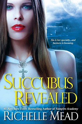 Succubus Revealed (Georgina Kincaid, Book 6), Richelle Mead