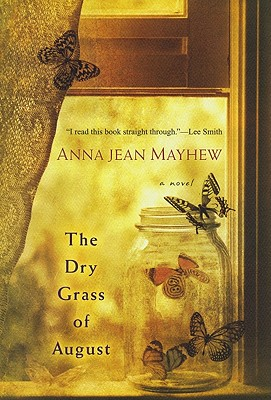 The Dry Grass of August, Anna Jean Mayhew