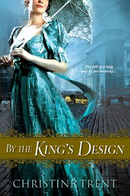 By The King's Design, Christine Trent