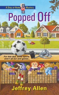 Popped Off (Stay at Home Dad Mysteries), Allen, Jeffrey