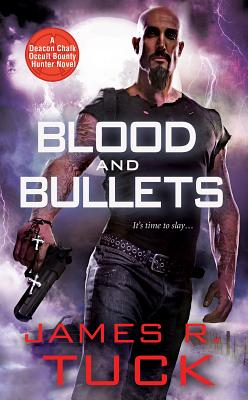 Blood and Bullets (Deacon Chalk: Occult Bounty Hunter), James R. Tuck