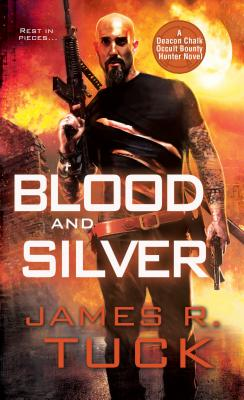 Blood and Silver (Deacon Chalk Occult Bounty Hunter Novels), James R. Tuck