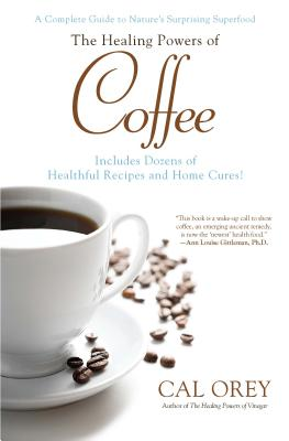 Image for The Healing Powers of Coffee: A Complete Guide to Nature's Surprising Superfood