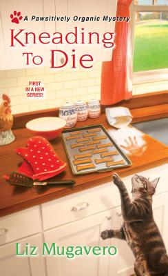 Kneading to Die (Pawsitively Organic Mysteries), Liz Mugavero