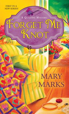 Forget Me Knot (A Quilting Mystery), Mary Marks