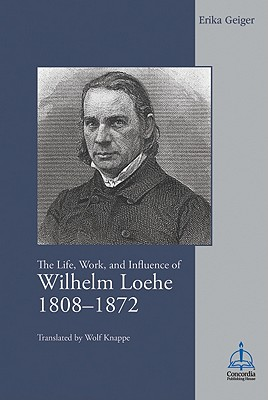 Image for The Life, Work, and Influence of Wilhelm Loehe (1808-1872)