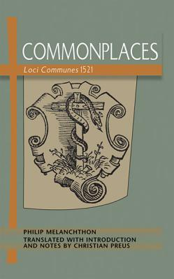 Commonplaces: Loci Communes 1521, Philip Melanchthon
