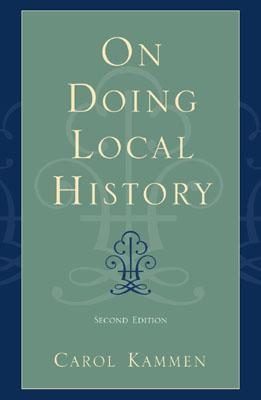 On Doing Local History [2nd edition], Carol Kammen; foreword by Terry A. Barnhart, Eastern Illinois University