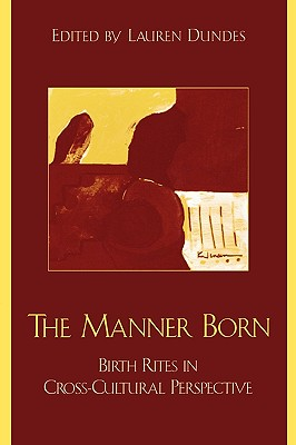 Image for The Manner Born: Birth Rites in Cross-Cultural Perspective