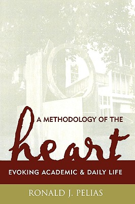 Image for A Methodology of the Heart: Evoking Academic and Daily Life (Ethnographic Alternatives Book Series, V. 15)