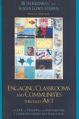 Image for Engaging Classrooms and Communities through Art: The Guide to Designing and Implementing Community-Based Art Education