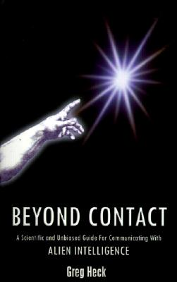 Image for Beyond Contact: A Scientific and Unbiased Guide for Communicating with Alien Intelligence