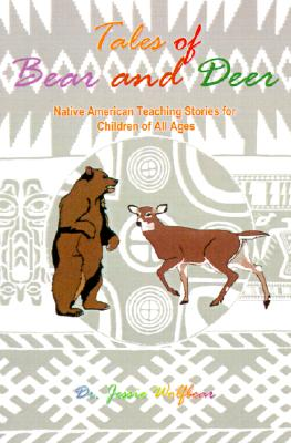 Tales of Bear and Deer: Native American Teaching Stories for Children of All Ages, Wolfbear, Jessie