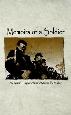 Memoirs of a Soldier, Smith, Benjamin Taylor;Mullen, Martin P.