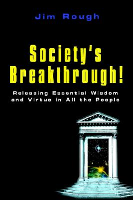 Society's Breakthrough!: Releasing Essential Wisdom and Virtue in All the People, Rough, Jim