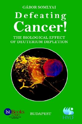 Defeating Cancer!: The Biological Effect of Deuterium Depletion, Somlyai, Gabor