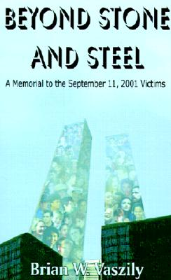 Beyond Stone and Steel: A Memorial to the September 11, 2001 Victims, Brian W. Vaszily