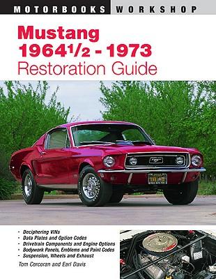 Mustang 1964 1/2-1973 Restoration Guide, Corcoran, Tom;Davis, Earl