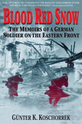 Blood Red Snow: The Memoirs of a German Soldier on the Eastern Front, Koschorrek, Gunter