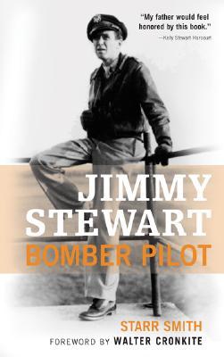 Jimmy Stewart : Bomber Pilot, STARR SMITH, WALTER CRONKITE