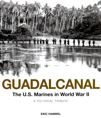 Guadalcanal: The U.S. Marines in World War II: A Pictorial Tribute, Hammel, Eric