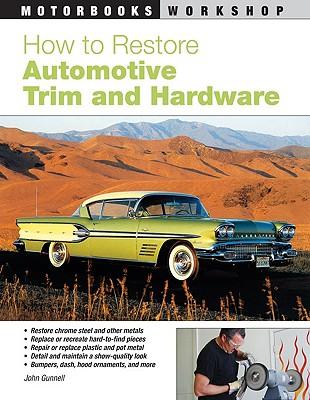 How to Restore Automotive Trim and Hardware (Motorbooks Workshop), Gunnell, John