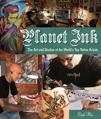 Image for Planet Ink: The Art and Studios of the World's Top Tattoo Artists