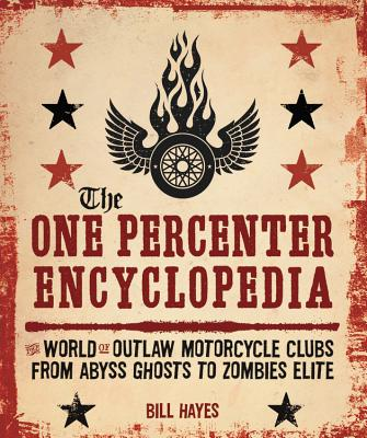 Image for The One Percenter Encyclopedia: The World of Outlaw Motorcycle Clubs from Abyss Ghosts to Zombies Elite