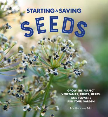 Image for STARTING AND SAVING SEEDS: GROW THE PERFECT VEGETABLES, FRUITS, HERBS, AND FLOWERS FOR YOUR GARDEN
