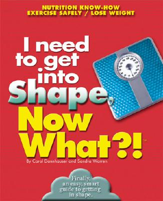 Image for I NEED TO GET IN SHAPE, NOW WHAT?!