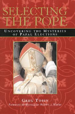 Image for Selecting the Pope: Uncovering the Mysteries of Papal Elections