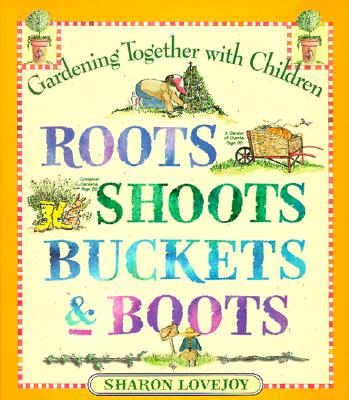 Roots, Shoots, Buckets & Boots: Gardening Together With Children, Lovejoy, Sharon