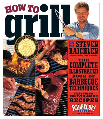 How to Grill: The Complete Illustrated Book of Barbecue Techniques, STEVEN RAICHLEN