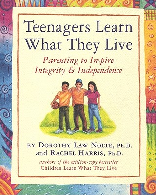 Image for Teenagers Learn What They Live: Parenting to Inspire Integrity & Independence