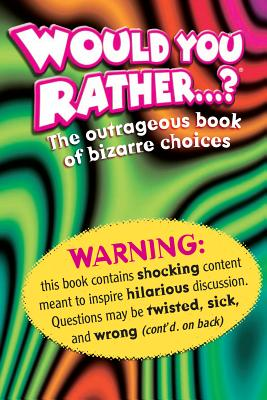 Image for Would You Rather . . . ?: The Outrageous Book of Bizarre Choices