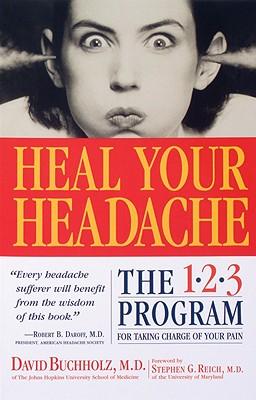 Heal Your Headache, David Buchholz; Stephen G. Reich [Foreword]
