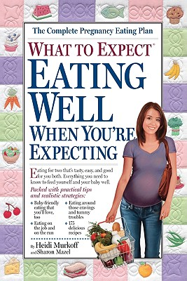What to Expect: Eating Well When You're Expecting, Heidi Murkoff, Sharon Mazel