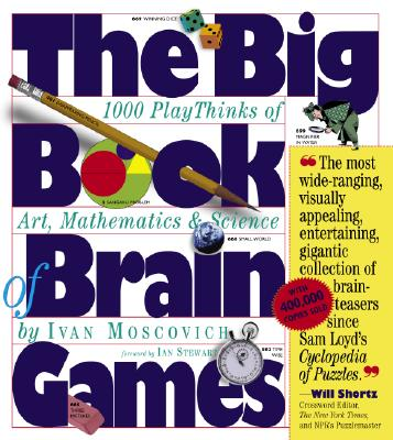 The Big Book of Brain Games: 1,000 PlayThinks of Art, Mathematics & Science, Moscovich, Ivan