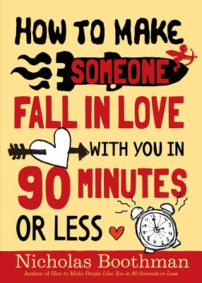 "How to Make Someone Fall in Love With You in 90 Minutes or Less, ""Boothman, Nicholas"""