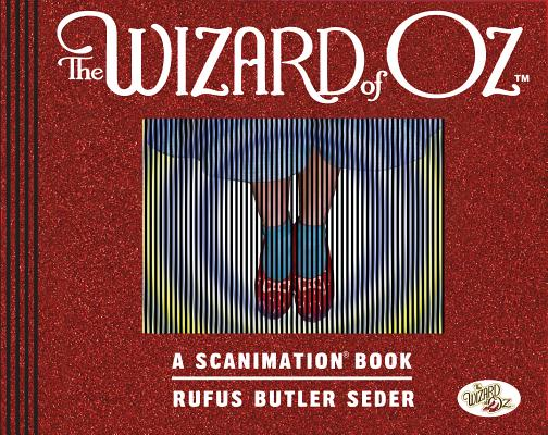 Wizard of Oz Scanimation: 10 Classic Scenes from Over the Rainbow, Rufus Butler Seder