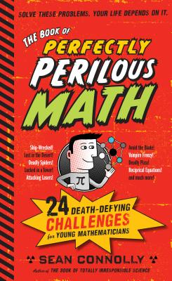 """The Book of Perfectly Perilous Math: 24 Death-Defying Challenges for Young Mathematicians, """"Connolly, Sean"""""""