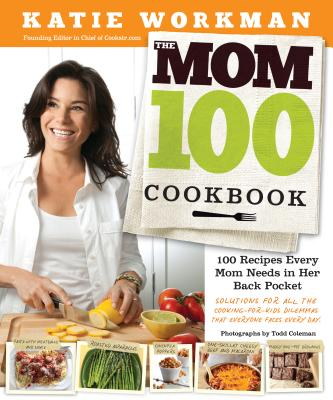 Image for The Mom 100 Cookbook: 100 Recipes Every Mom Needs in Her Back Pocket