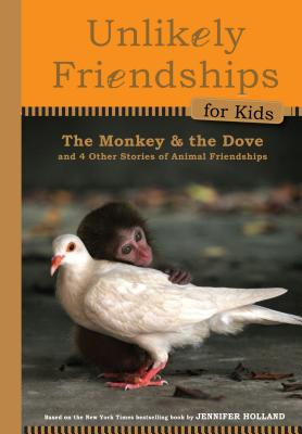 Unlikely Friendships for Kids: The Monkey & the Dove: And Four Other Stories of Animal Friendships, Jennifer S. Holland