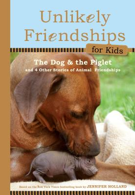 Image for Unlikely Friendships for Kids: The Dog & The Piglet: And Four Other Stories of Animal Friendships