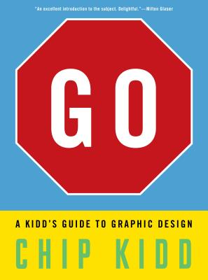 GO: A KIDD'S GUIDE TO GRAPHIC DESIGN, KIDD, CHIP