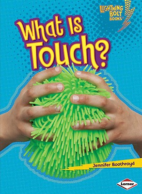 What Is Touch? (Lightning Bolt Books: Your Amazing Senses), Boothroyd, Jennifer