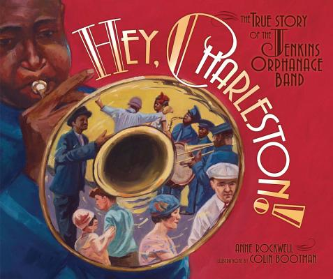HEY, CHARLESTON! THE TRUE STORY OF THE JENKINS ORPHANAGE BAND, ROCKWELL, ANNE