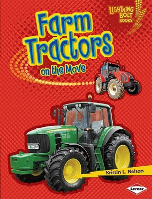 Farm Tractors on the Move (Lightning Bolt Books), Nelson, Kristin L.