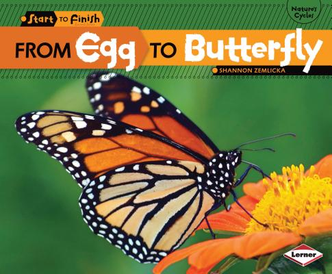 From Egg to Butterfly (Start to Finish: Nature's Cycles) (Start to Finish, Second), Shannon Zemlicka