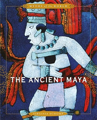 Image for The Ancient Maya (Myths of the World)
